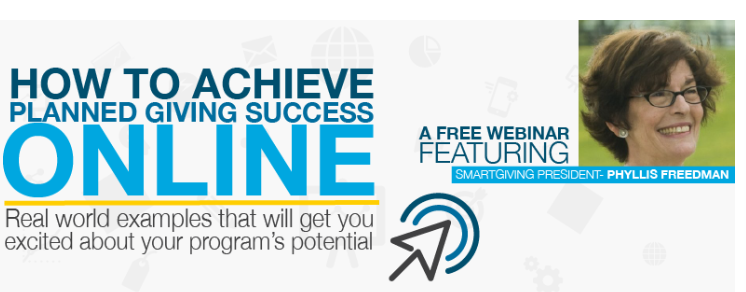 How to Achieve Planned Giving Success Online: Real World Examples that will Get You Excited About your Program's Potential
