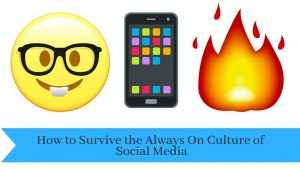 How to Survive the Always On Culture of Social Media