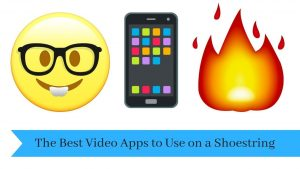 Video Apps to Use on a Shoestring Budget