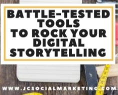 Battle-Tested Tools to Rock Your Digital Storytelling