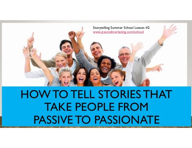 How to Tell Stories that Take People from Passive to Passionate!