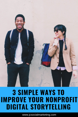 3 ways to improve your nonprofit digital storytelling