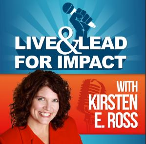 Podcast: Live and Lead for Impact with Kirsten E. Ross