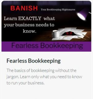 Fearless Bookkeeping: The basics of bookkeeping without the jargon. Learn only what you need to know to run your business.