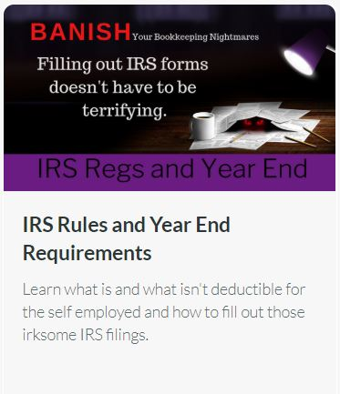 IRS Rules and Year End Requirements – Learn what is and what isn't deductible for the self-employed and how to fill out those irksome IRS filings.
