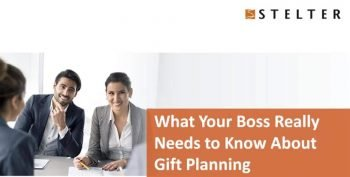 What Your Boss Really Needs to Know about Planned Giving