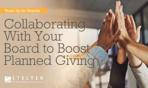 Collaborating with Your Board to Boost Planned Giving