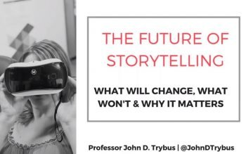 The Future of Storytelling –  What Will Change, What Won't and Why It Matters