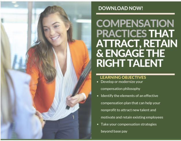 Compensation Practices that Attract, Engage and Retain the Right Talent for Your Nonprofit