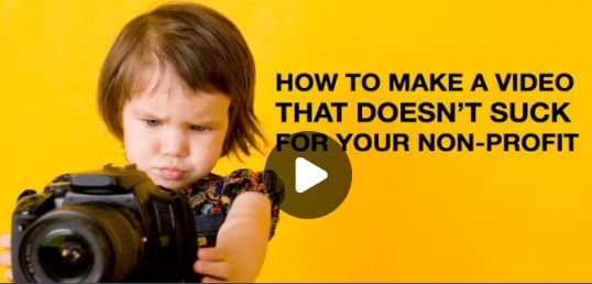 How to Make a Video That Doesn't Suck for Your Non-Profit