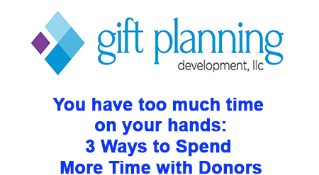 You have too much time on your hands: 3 ways to spend more time with donors
