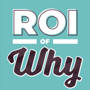 Podcast: The ROI of Why