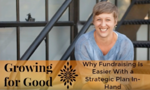 Why Fundraising Is Easier With a Strategic Plan In-Hand