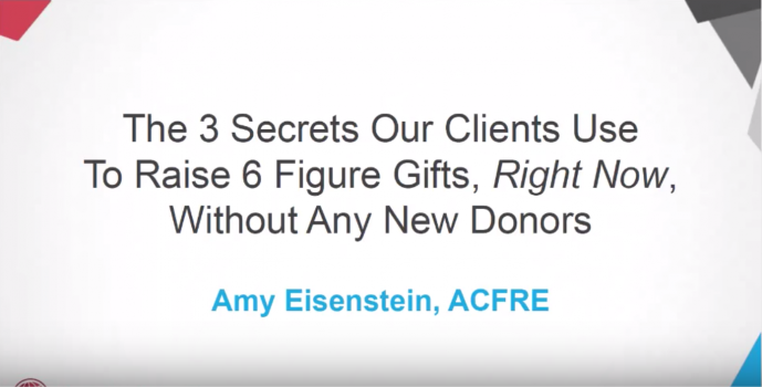 The 3 Secrets Our Clients Use to Raise 6-Figure Gifts Right Now, Without Any New Donors