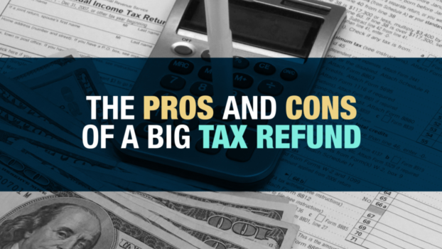 The Pros and Cons of a Big Tax Refund