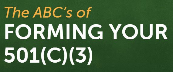 The ABC's of FORMING YOUR 501(C)(3)