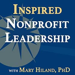 Inspired Nonprofit Leadership: a podcast with Mary Hiland