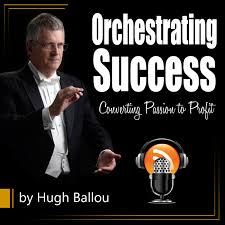 Orchestrating Success – Converting Passion to Profit: a podcast
