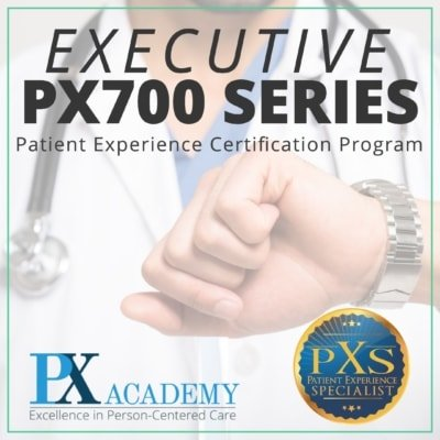 Patient Experience Certification: Executive PX700 Series Certification Program