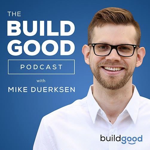 Build Good Podcast with Mike Duerksen