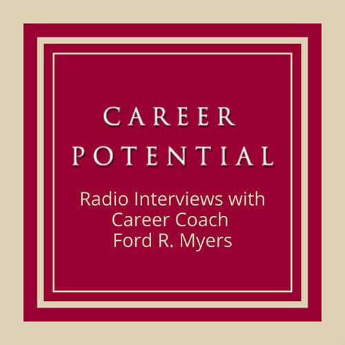 Radio Interviews with Career Coach Ford R. Myers of Career Potential, LLC.